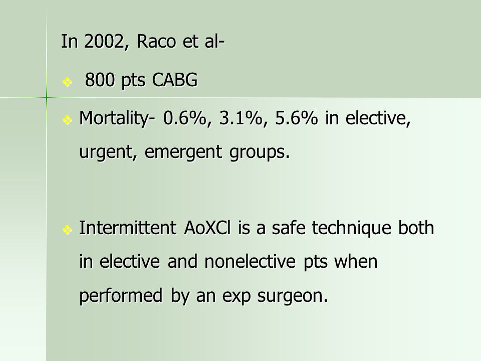 In 2002, Raco et al- 800 pts CABG. Mortality- 0.6%, 3.1%, 5.6% in elective, urgent, emergent groups.