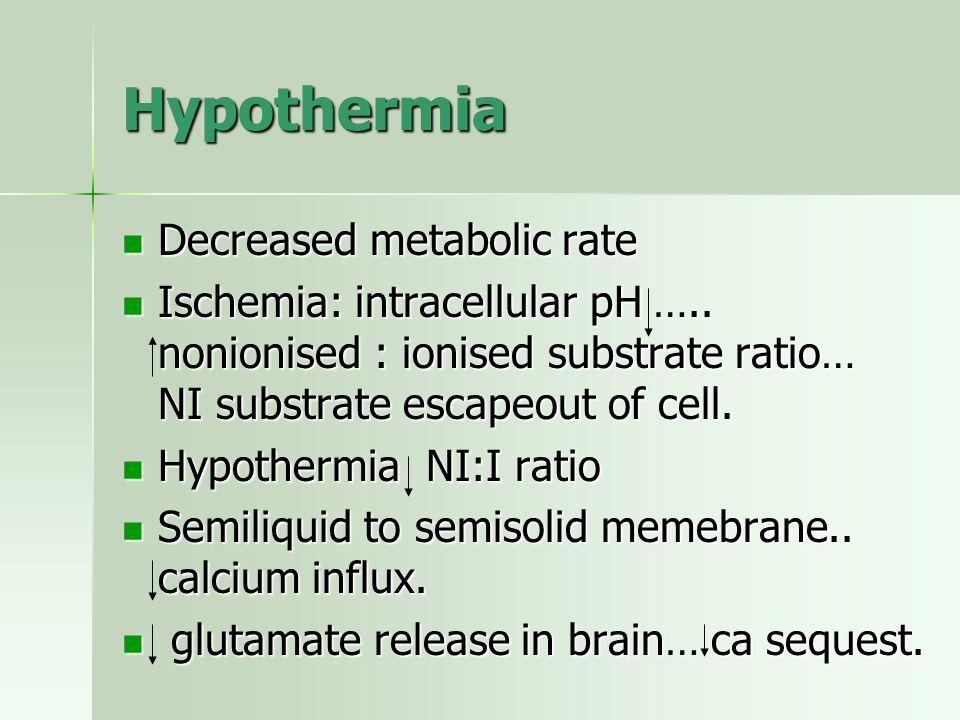 Hypothermia Decreased metabolic rate
