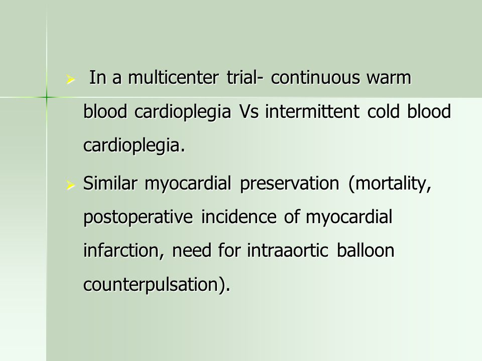 In a multicenter trial- continuous warm blood cardioplegia Vs intermittent cold blood cardioplegia.