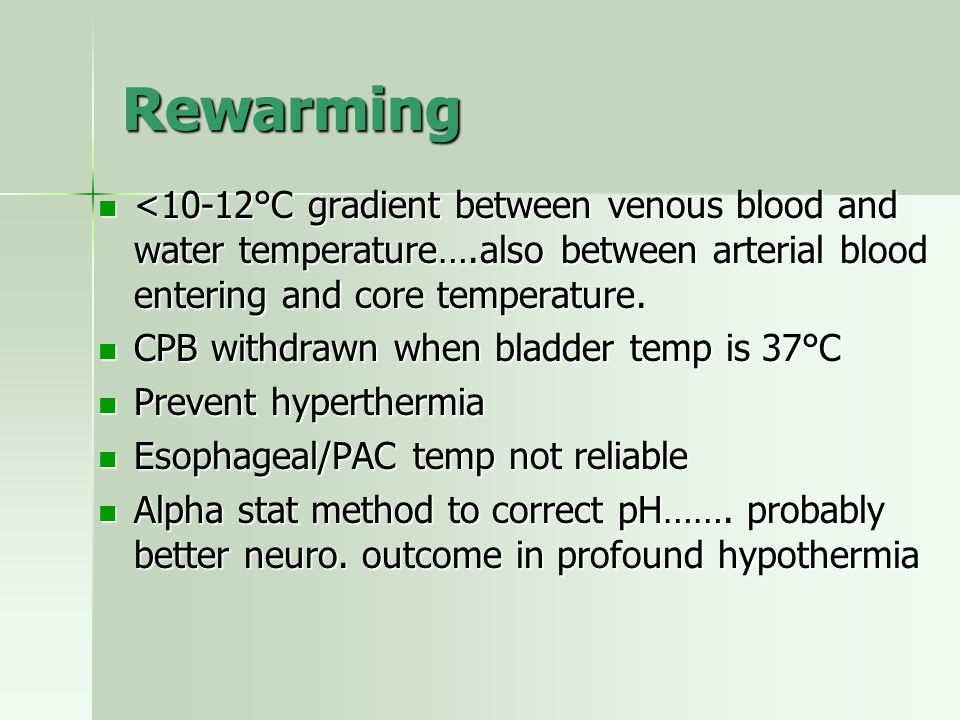 Rewarming <10-12°C gradient between venous blood and water temperature….also between arterial blood entering and core temperature.