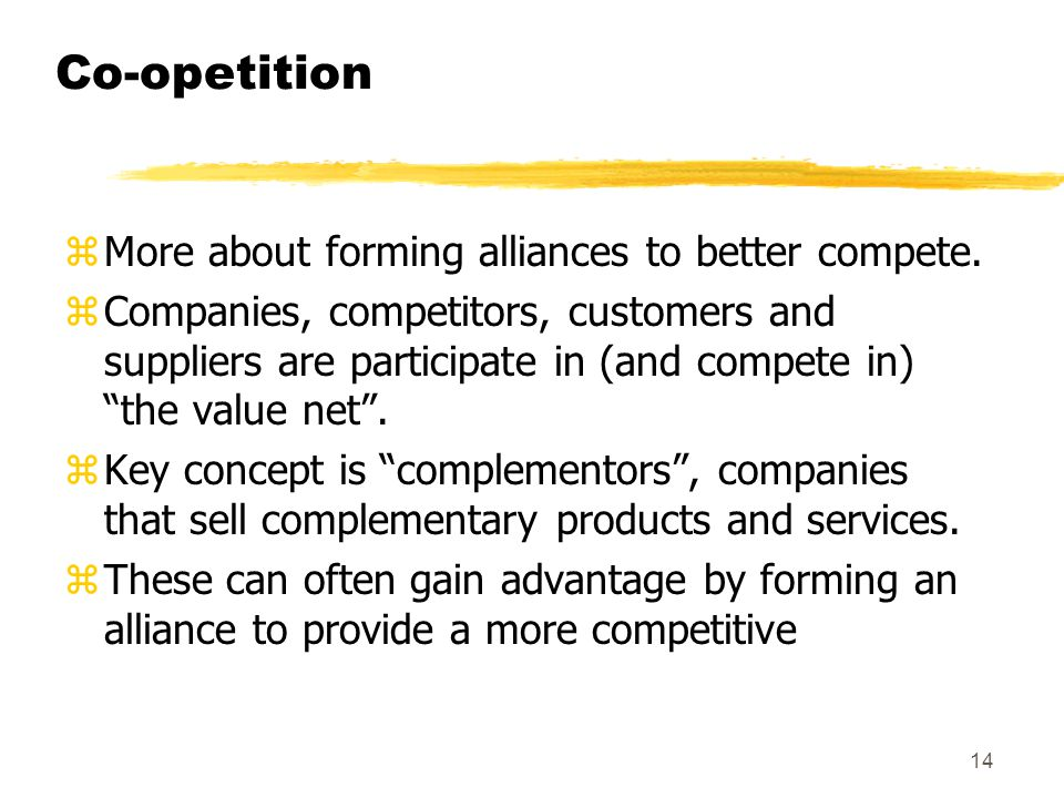 Co-opetition More about forming alliances to better compete.
