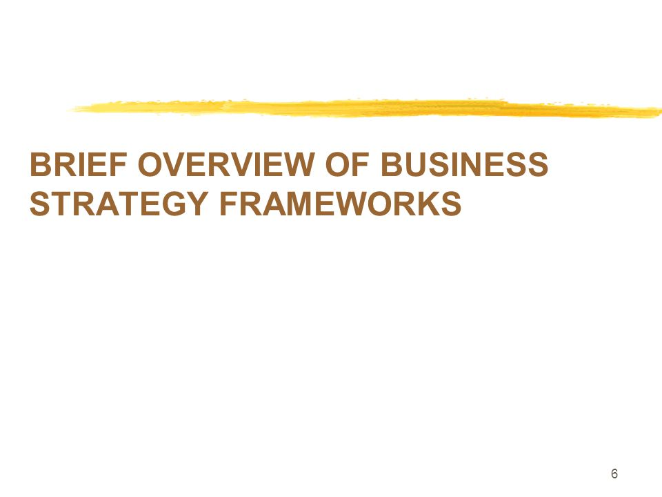 BRIEF OVERVIEW OF BUSINESS STRATEGY FRAMEWORKS