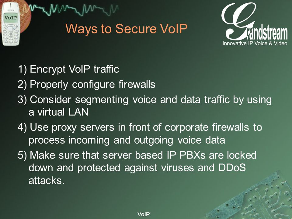 Ways to Secure VoIP 1) Encrypt VoIP traffic