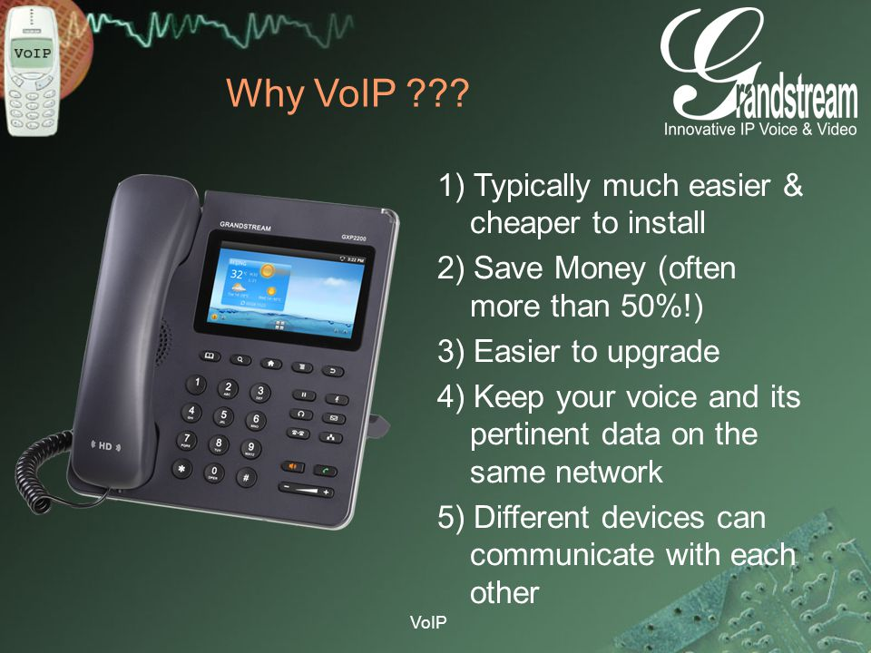 Why VoIP 1) Typically much easier & cheaper to install