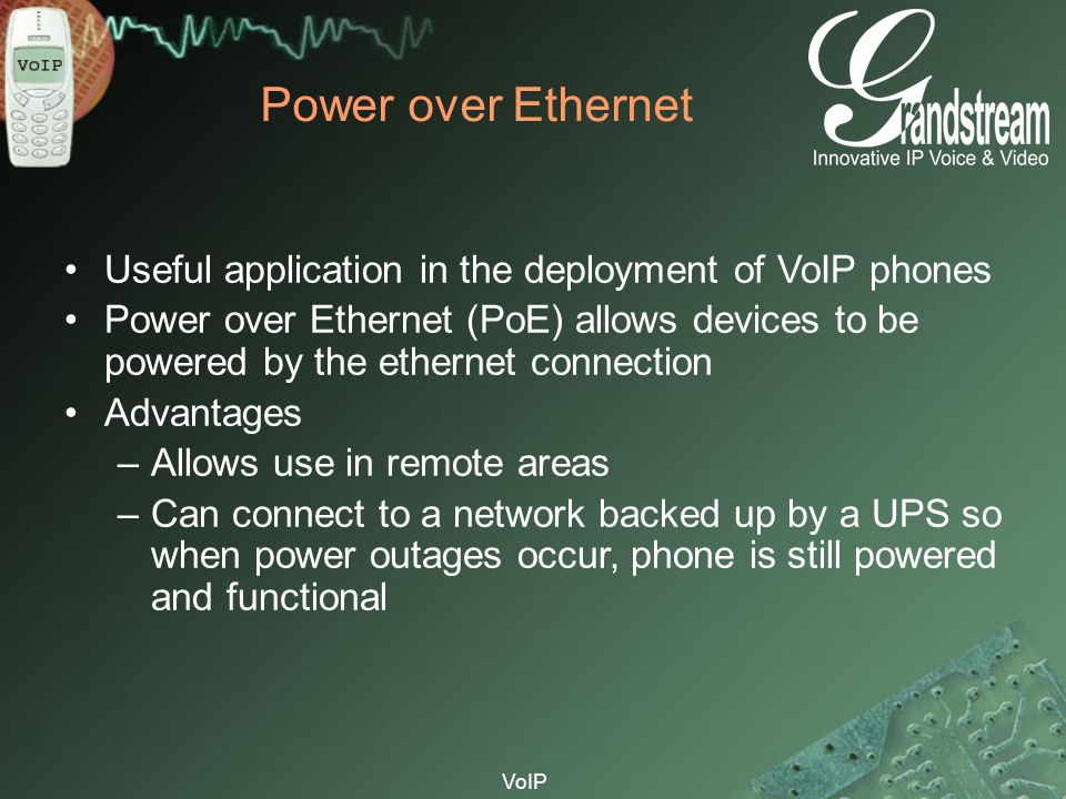 Power over Ethernet Useful application in the deployment of VoIP phones.