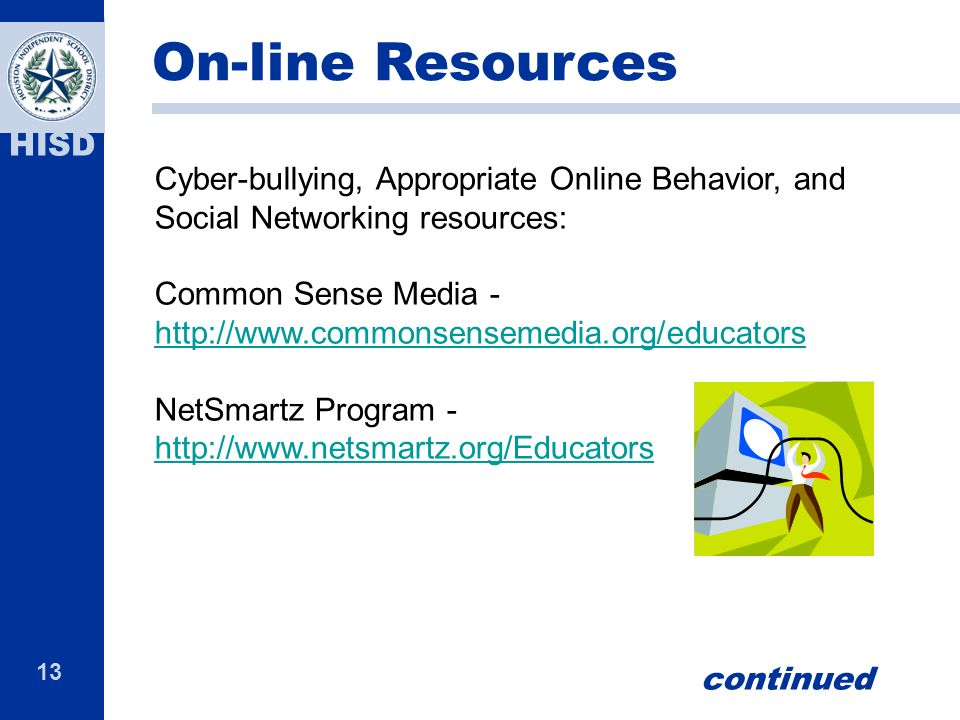 On-line Resources Cyber-bullying, Appropriate Online Behavior, and Social Networking resources: