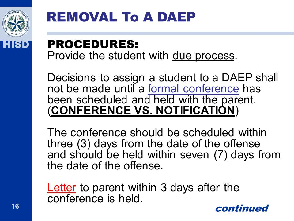 REMOVAL To A DAEP PROCEDURES: Provide the student with due process.