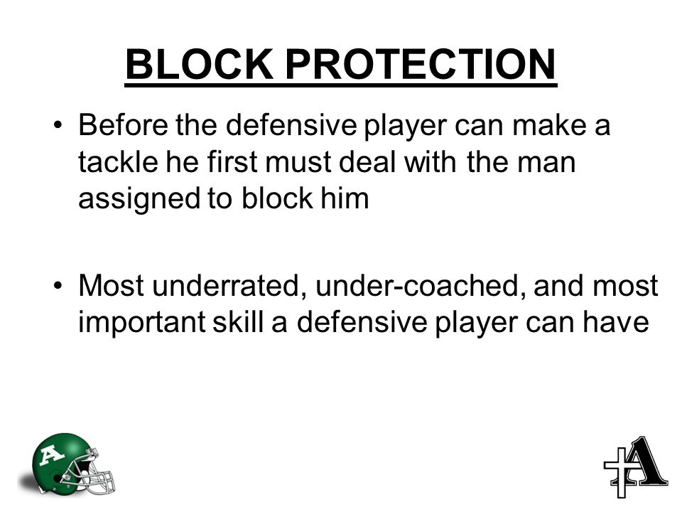 BLOCK PROTECTION Before the defensive player can make a tackle he first must deal with the man assigned to block him.