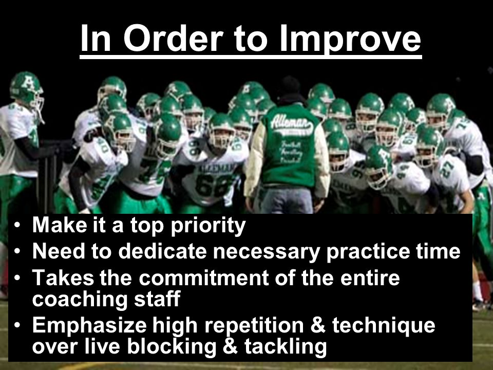 In Order to Improve Make it a top priority