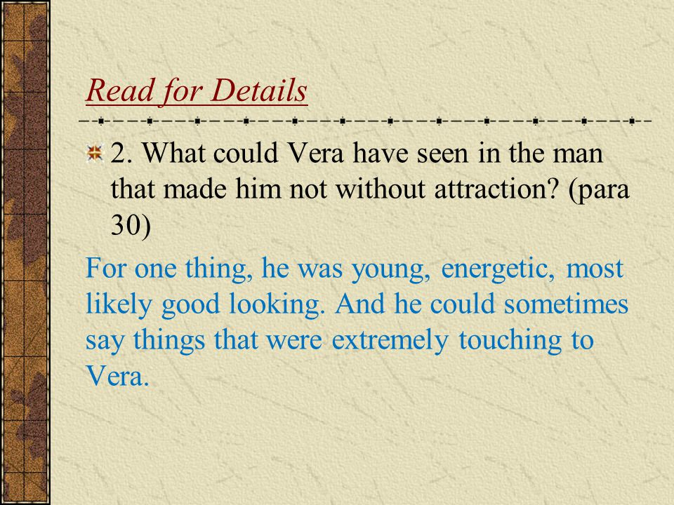 Read for Details 2. What could Vera have seen in the man that made him not without attraction (para 30)
