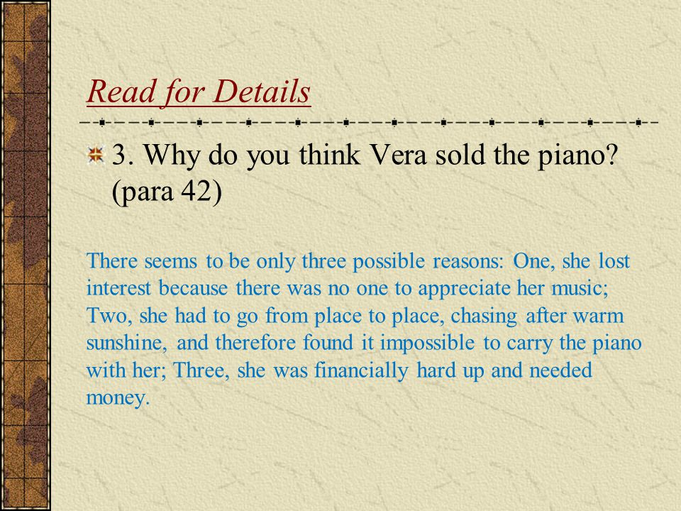 Read for Details 3. Why do you think Vera sold the piano (para 42)
