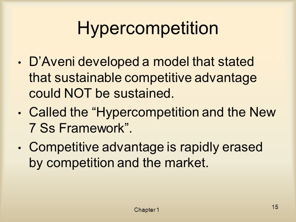 Hypercompetition D'Aveni developed a model that stated that sustainable competitive advantage could NOT be sustained.