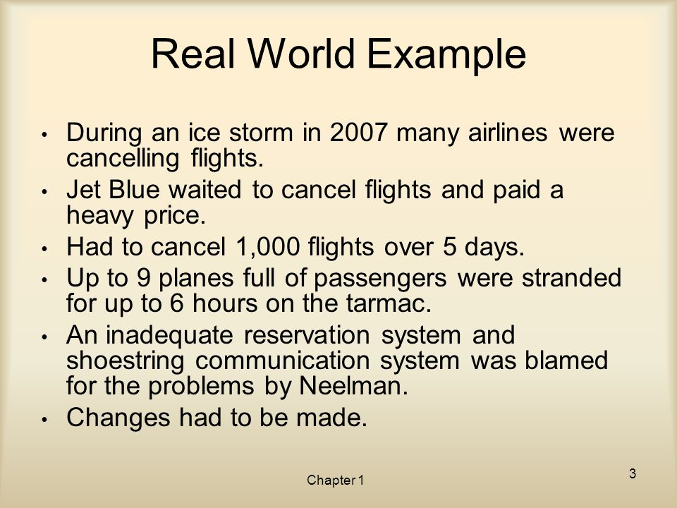 Real World Example During an ice storm in 2007 many airlines were cancelling flights. Jet Blue waited to cancel flights and paid a heavy price.