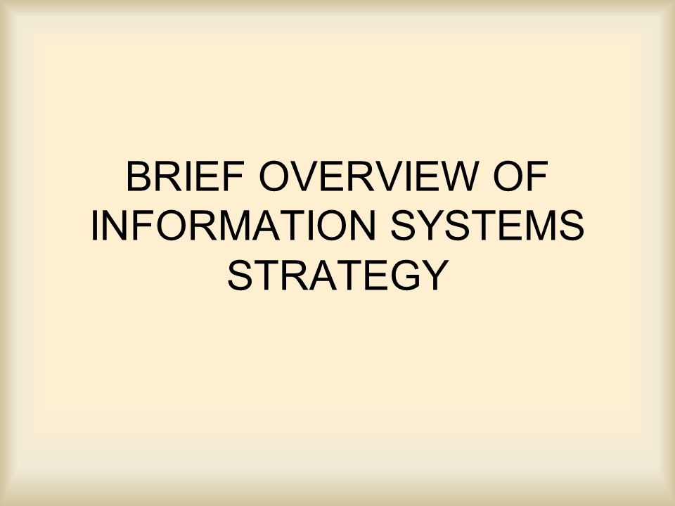 BRIEF OVERVIEW OF INFORMATION SYSTEMS STRATEGY