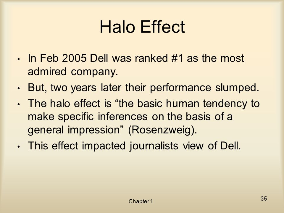 Halo Effect In Feb 2005 Dell was ranked #1 as the most admired company. But, two years later their performance slumped.
