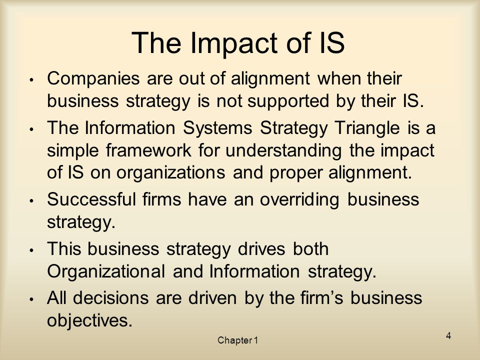 The Impact of IS Companies are out of alignment when their business strategy is not supported by their IS.