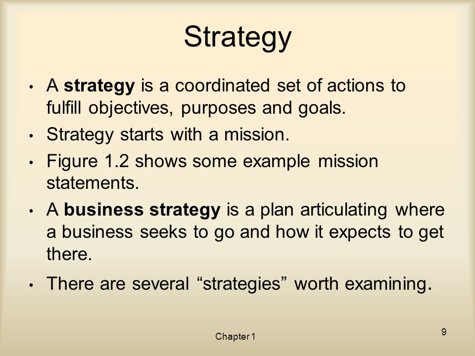 Strategy A strategy is a coordinated set of actions to fulfill objectives, purposes and goals. Strategy starts with a mission.
