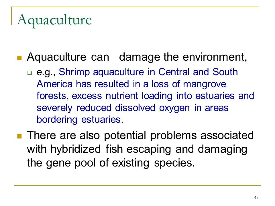 Aquaculture Aquaculture can damage the environment,