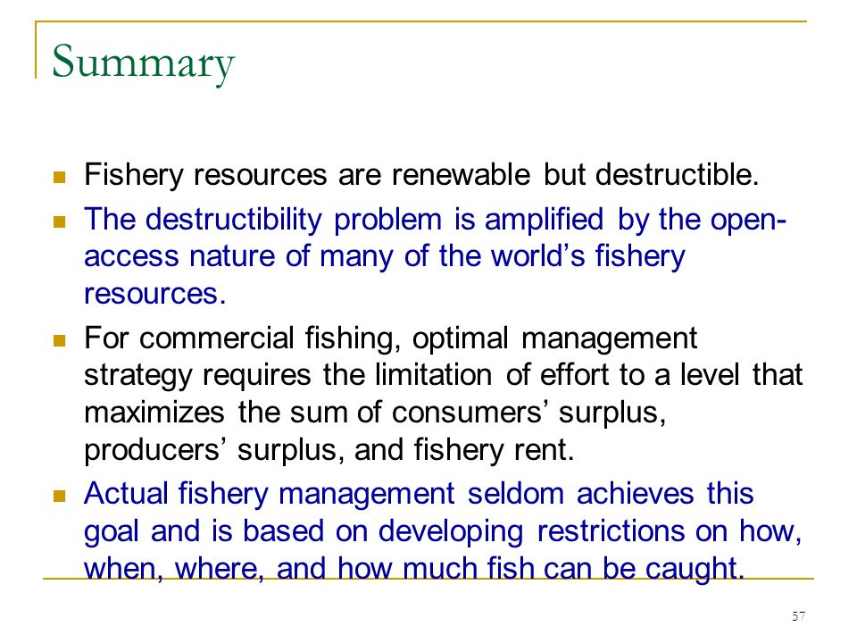 Summary Fishery resources are renewable but destructible.