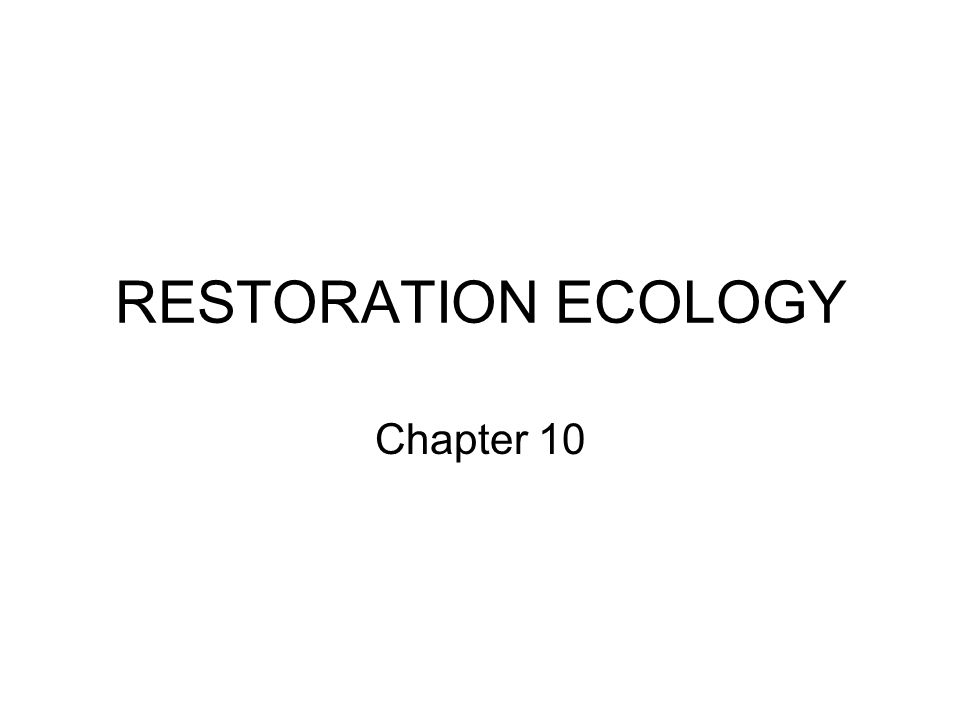 RESTORATION ECOLOGY Chapter 10