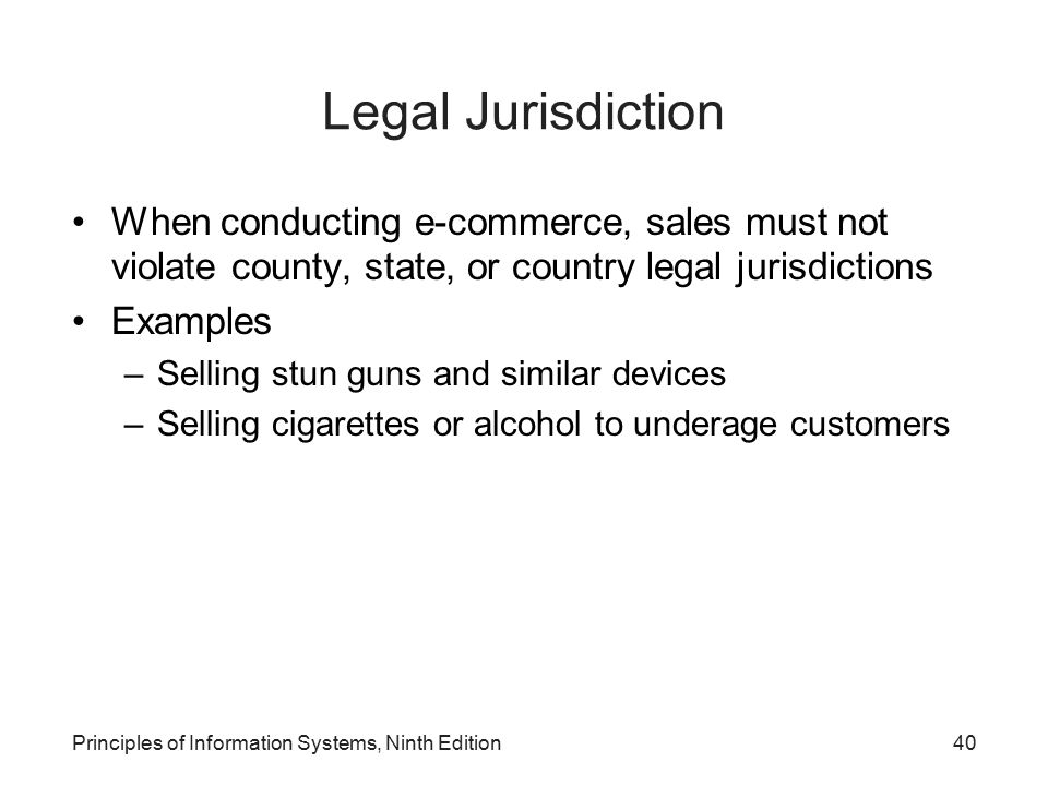 Legal Jurisdiction When conducting e-commerce, sales must not violate county, state, or country legal jurisdictions.