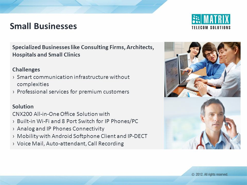 Small Businesses Specialized Businesses like Consulting Firms, Architects, Hospitals and Small Clinics.