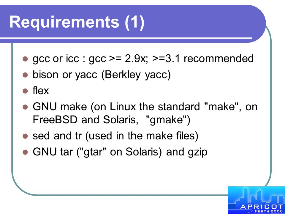 Requirements (1) gcc or icc : gcc >= 2.9x; >=3.1 recommended