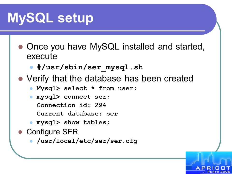 MySQL setup Once you have MySQL installed and started, execute