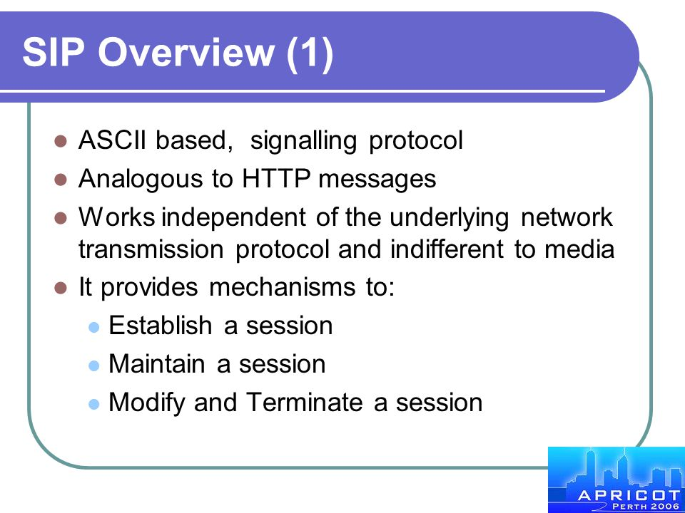 SIP Overview (1) ASCII based, signalling protocol