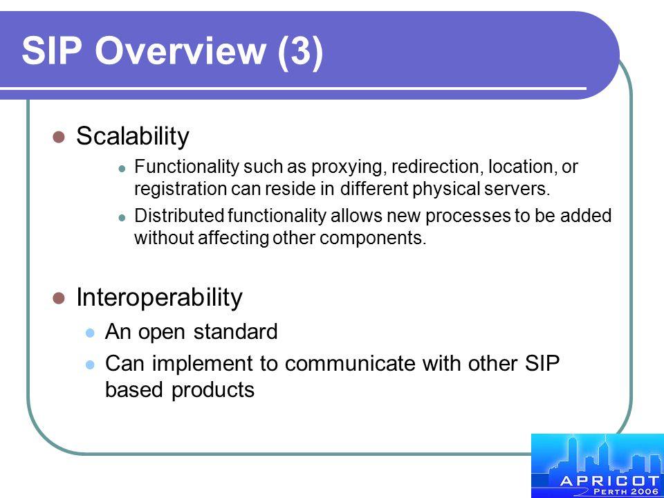 SIP Overview (3) Scalability Interoperability An open standard