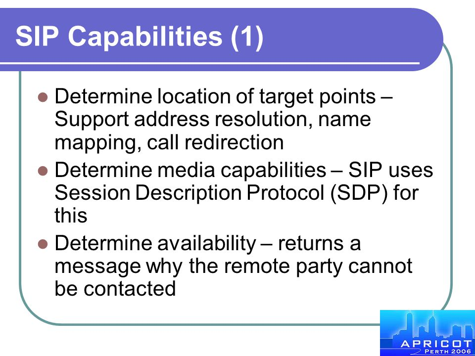 SIP Capabilities (1) Determine location of target points – Support address resolution, name mapping, call redirection.