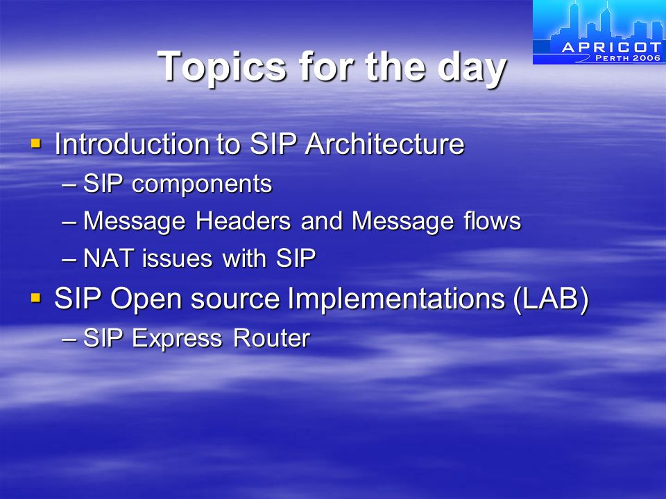 Topics for the day Introduction to SIP Architecture