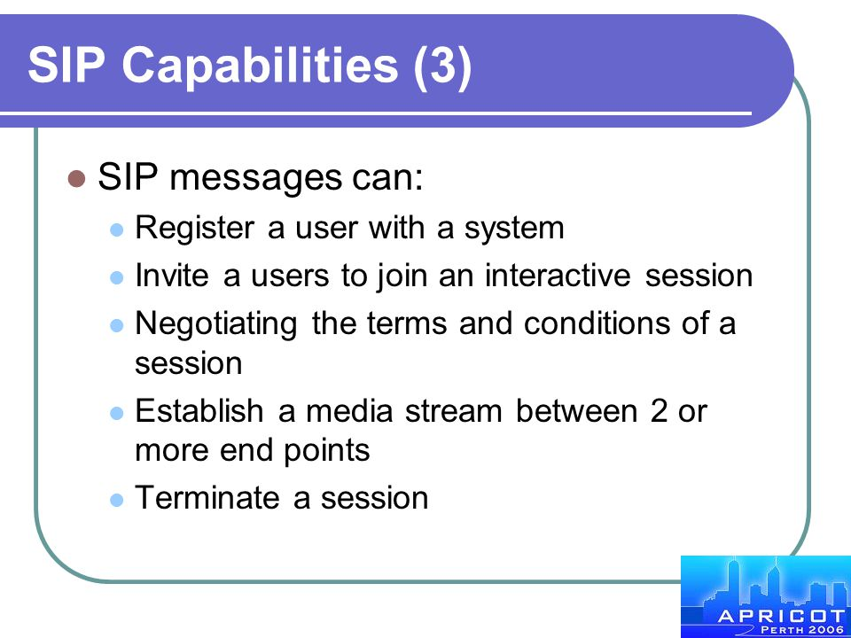 SIP Capabilities (3) SIP messages can: Register a user with a system