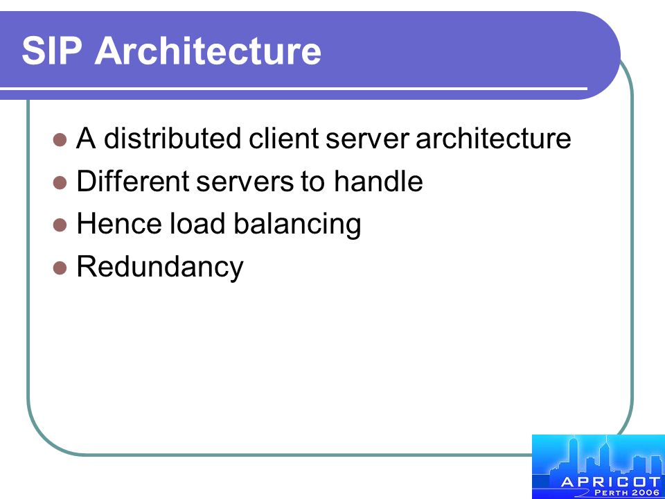 SIP Architecture A distributed client server architecture