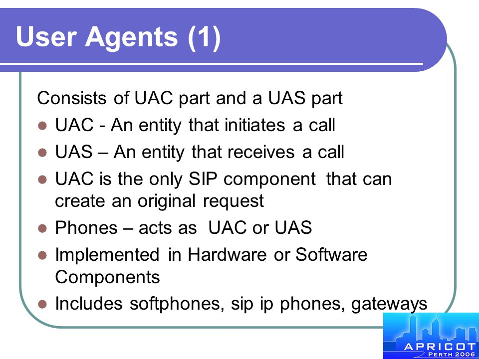 User Agents (1) Consists of UAC part and a UAS part