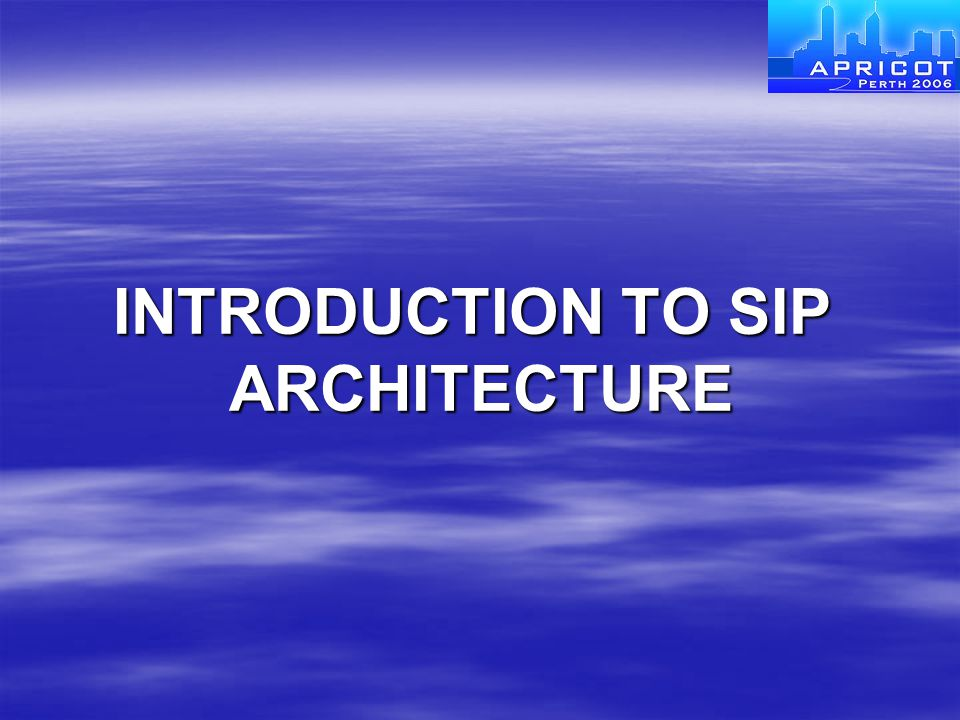 INTRODUCTION TO SIP ARCHITECTURE