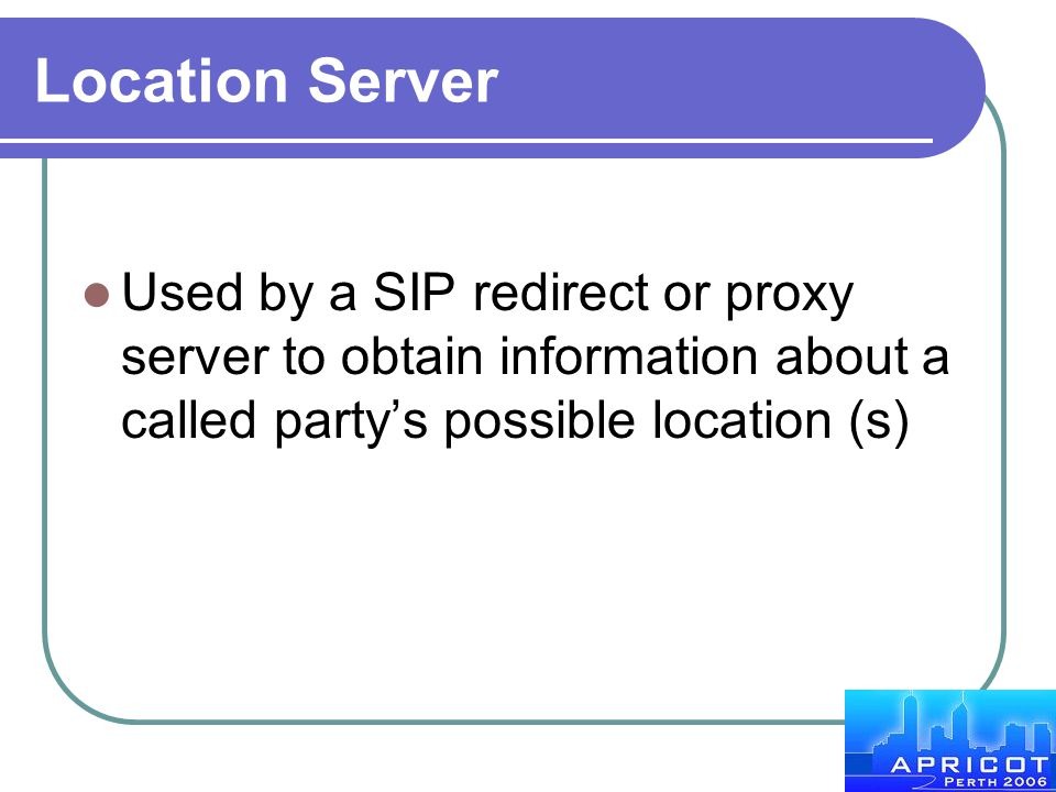 Location Server Used by a SIP redirect or proxy server to obtain information about a called party's possible location (s)