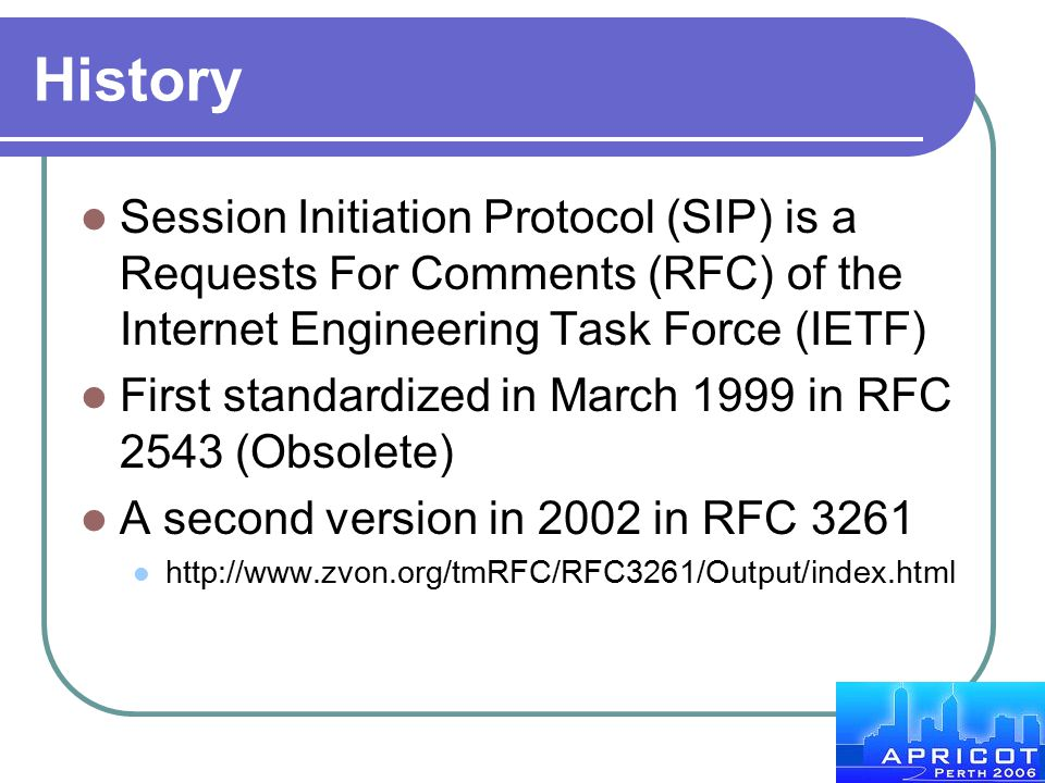 History Session Initiation Protocol (SIP) is a Requests For Comments (RFC) of the Internet Engineering Task Force (IETF)