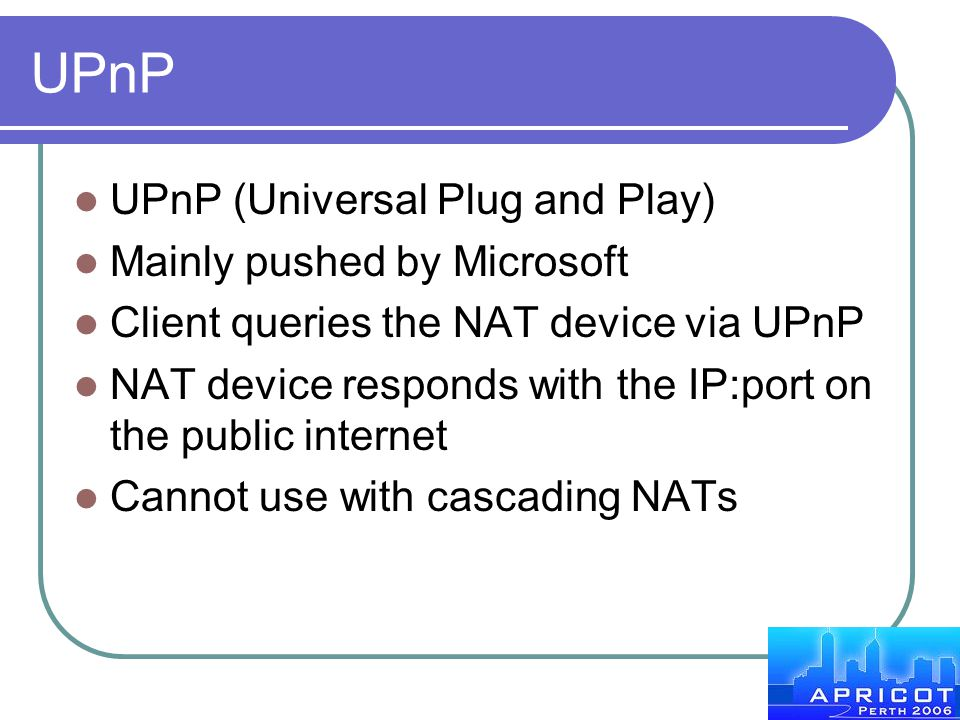 UPnP UPnP (Universal Plug and Play) Mainly pushed by Microsoft