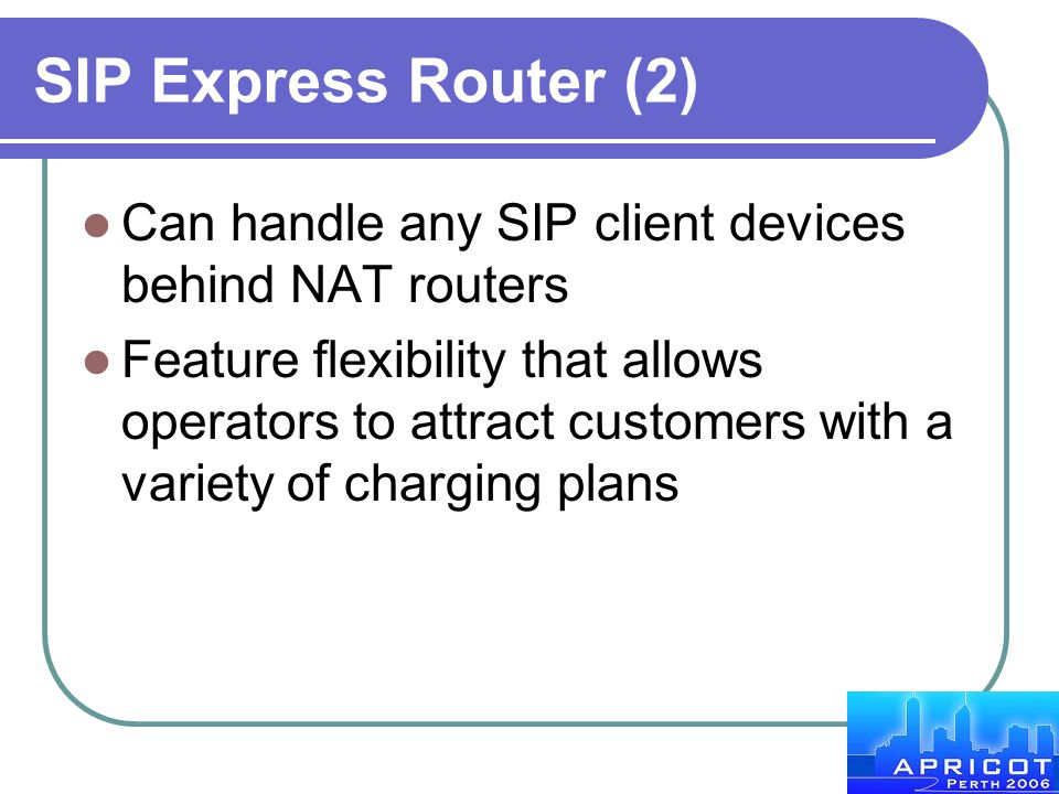 SIP Express Router (2) Can handle any SIP client devices behind NAT routers.