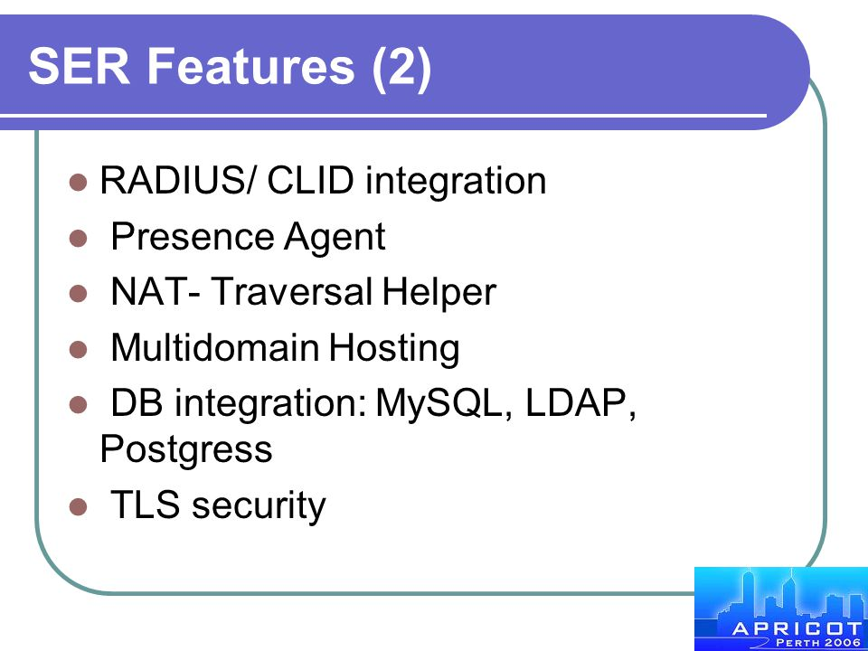 SER Features (2) RADIUS/ CLID integration Presence Agent