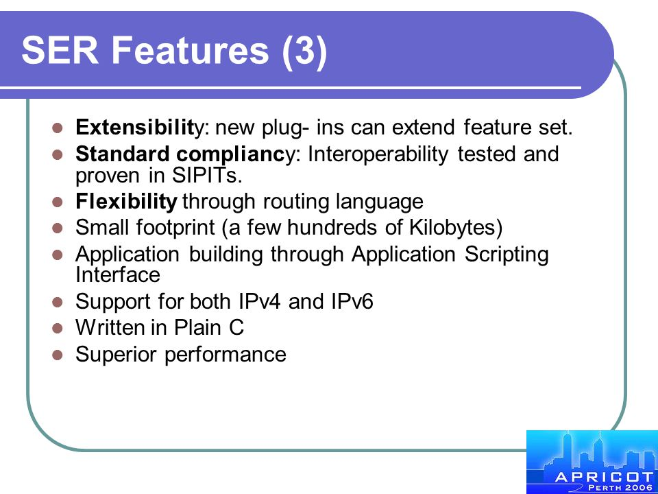 SER Features (3) Extensibility: new plug- ins can extend feature set.
