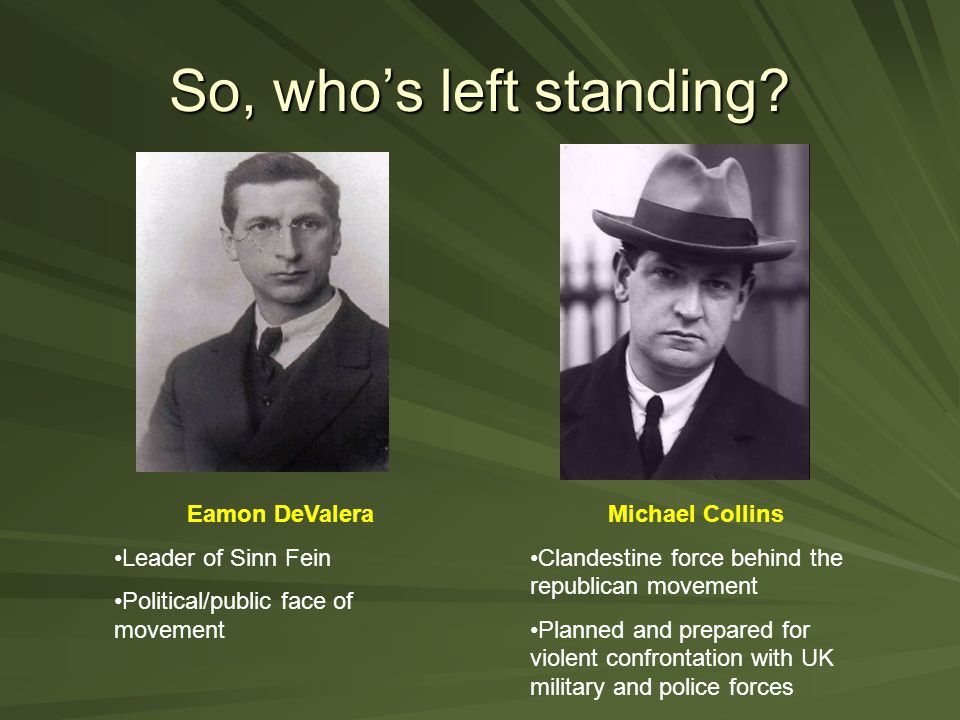 So, who's left standing Eamon DeValera Leader of Sinn Fein