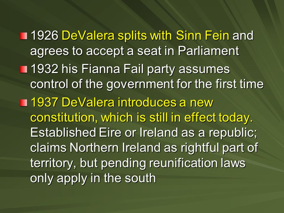 1926 DeValera splits with Sinn Fein and agrees to accept a seat in Parliament