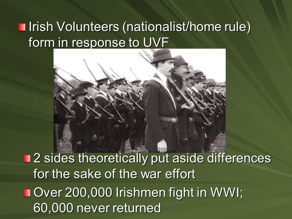 Irish Volunteers (nationalist/home rule) form in response to UVF