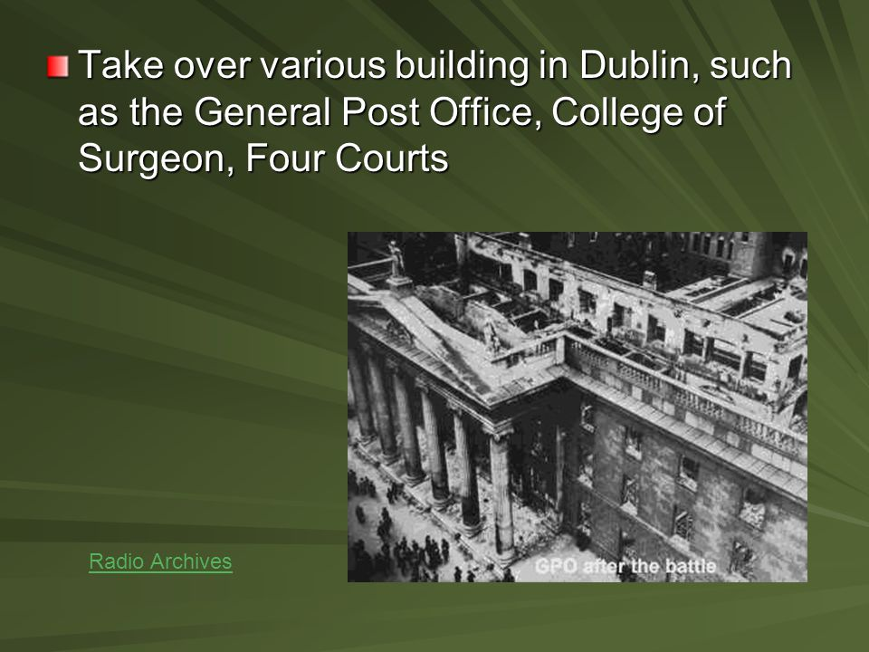 Take over various building in Dublin, such as the General Post Office, College of Surgeon, Four Courts