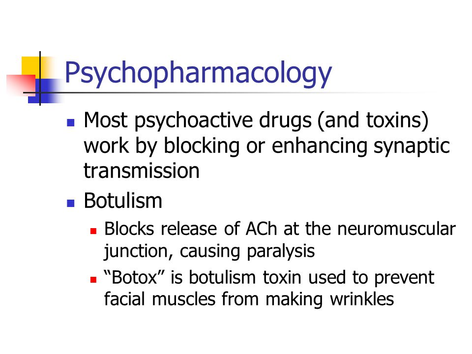 Psychopharmacology Most psychoactive drugs (and toxins) work by blocking or enhancing synaptic transmission.