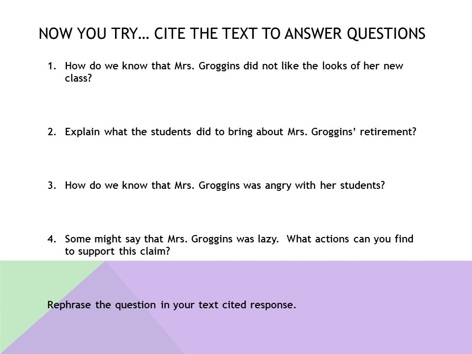 Now You try… Cite the text to answer questions