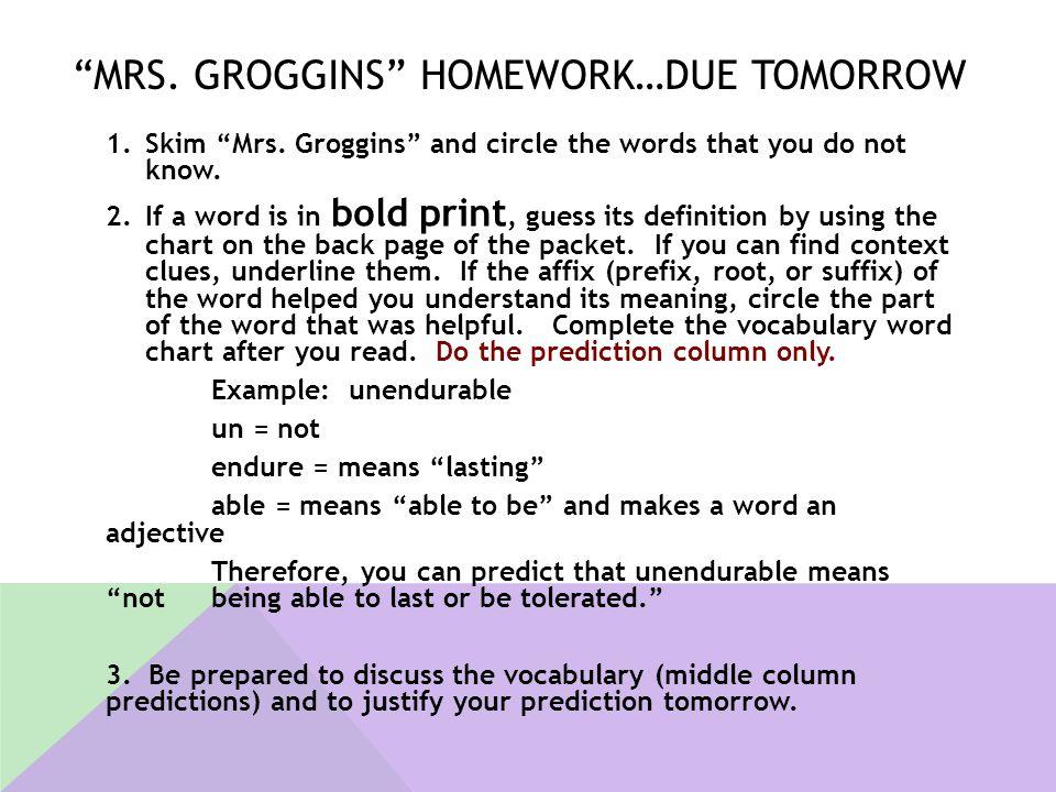 Mrs. Groggins homework…due tomorrow