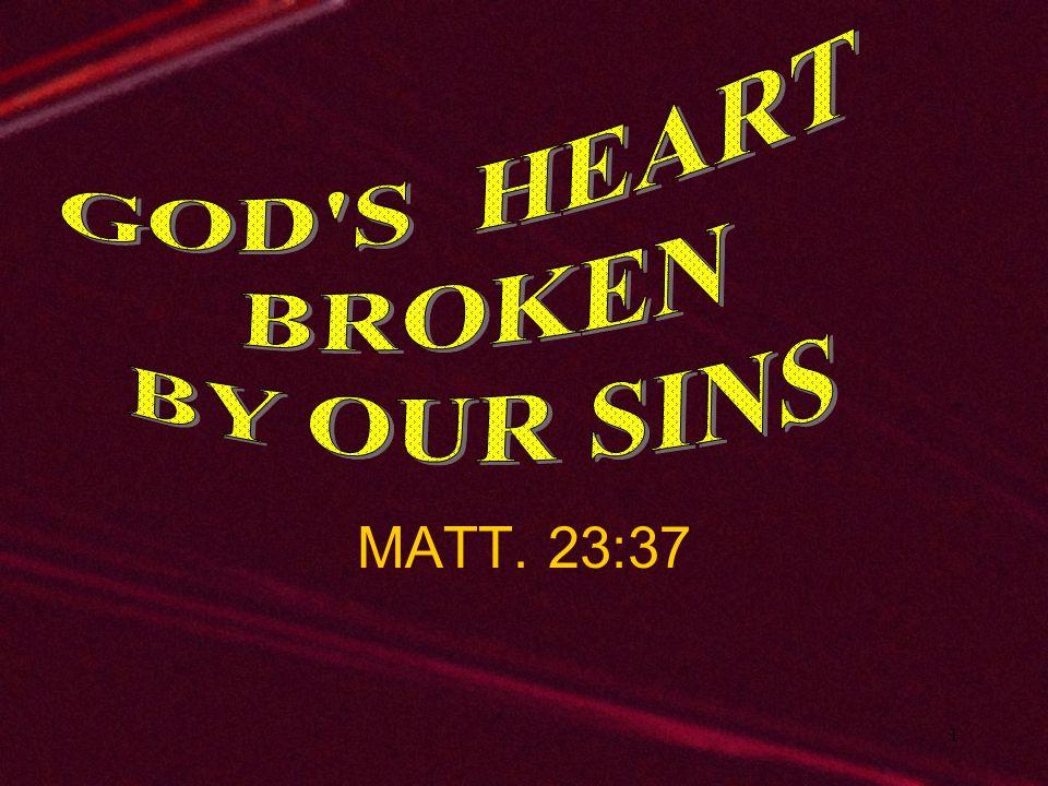GOD S HEART BROKEN BY OUR SINS MATT. 23:37